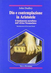 Copertina di 'Dio e contemplazione in Aristotele. Il fondamento metafisico dell'«Etica nicomachea»'