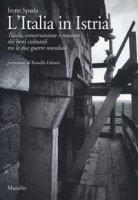 L' Italia in Istria. Tutela, conservazione e restauro dei beni culturali tra le due guerre mondiali - Spada Irene