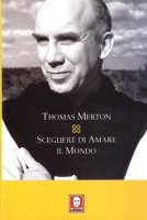 Scegliere di amare il mondo - Merton Thomas