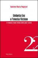 Umberto Eco e l'onesta finzione. Il romanzo come critica della post-realtà - Pegorari Daniele Maria