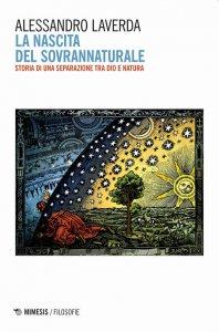 Copertina di 'La nascita del sovrannaturale. Storia di una separazione tra Dio e natura'