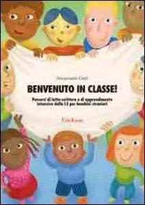 Copertina di 'Benvenuto in classe! Percorsi di letto-scrittura e di apprendimento intensivo della L2 per bambini stranieri'