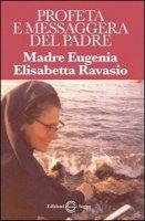 Profeta e Messaggera del Padre. Madre Eugenia Elisabetta Ravasio