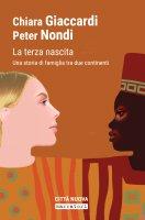 La terza nascita - Chiara Giaccardi , Peter Nondi
