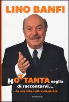 Hottanta voglia di raccontarvi... ...la mia vita e altre stronzéte - Banfi Lino