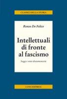 Intellettuali di fronte al fascismo - De Felice Renzo