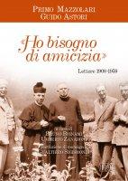 «Ho bisogno di amicizia». Lettere (1908-1959) - Primo Mazzolari
