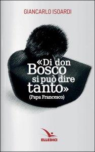 Copertina di 'Di don Bosco si pu� dire tanto'