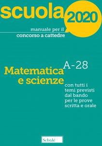 Copertina di 'Manuale per il concorso a cattedre. Matematica e scienze A-28. Con tutti i tempi previsti dal bando per le prove scritta e orale.'