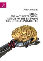 Ethical and anthropological aspects of the emerging field of neuroprosthetics - Cartolovni Anto