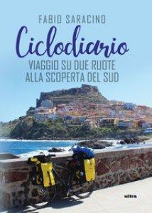Copertina di 'Ciclodiario. Viaggio su due ruote alla scoperta del Sud'