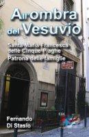 All'ombra del Vesuvio. Santa Maria Francesca delle Cinque Piaghe, patrona delle famiglie. - Fernando Di Stasio