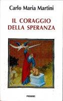 Il coraggio della speranza - Martini Carlo M.