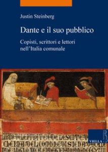 Copertina di 'Dante e il suo pubblico. Copisti, scrittori e lettori nell'Italia comunale'