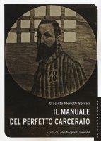 Manuale del perfetto carcerato. (Il) - Giacinto Menotti Serrati