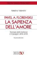 Pavel A. Florenskij: la sapienza dell'amore - Valentini Natalino