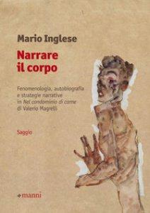 Copertina di 'Narrare il corpo. Fenomenologia, autobiografia e strategie narrative in «Nel condominio di carne» di Valerio Magrelli'