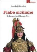 Fiabe siciliane. Dalla raccolta di Giuseppe Pitrè - Amelia Crisantino