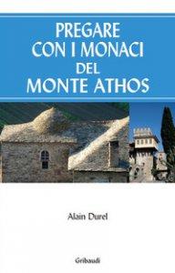 Copertina di 'Pregare con i monaci del Monte Athos'
