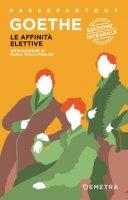 Le affinità elettive. Ediz. integrale - Goethe Johann Wolfgang