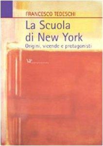 Copertina di 'La scuola di New York. Origini, vicende, protagonisti'