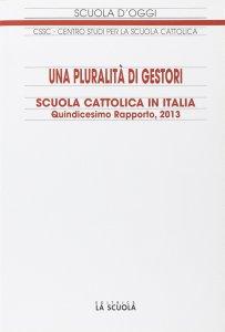 Copertina di 'Scuola cattolica in Italia. Quindicesimo rapporto, 2013: una pluralità di gestori'