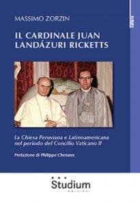 Copertina di 'Il cardinale Juan Landázuri Ricketts. La Chiesa peruviana e latinoamericana nel periodo del Concilio Vaticano II'