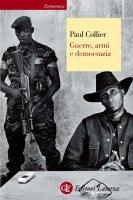 Guerre, armi e democrazia - Paul Collier