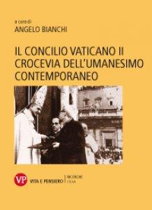 Copertina di 'Il Concilio Vaticano II crocevia dell'umanesimo contemporaneo'