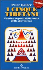 Copertina di 'I cinque tibetani. L'antico segreto della fonte della giovinezza'
