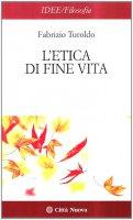 L' etica di fine vita - Turoldo Fabrizio