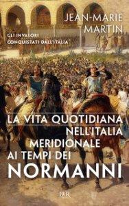 Copertina di 'La vita quotidiana nell'Italia meridionale al tempo dei Normanni'