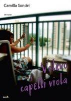 Volevo i capelli viola - Soncini Camilla