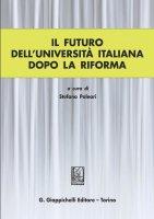 Il futuro dell'universita' italiana dopo la Riforma - Remo Morzenti Pellegrini, Saul Monzani, Ilaria Genuessi