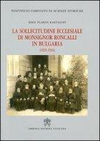 Sollecitudine ecclesiale di Mons. Roncalli in Bulgaria (1925-1934). Studio storico-diplomatico alla luce delle nuove fonti - Kiril P. Kartaloff