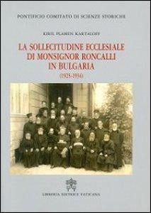 Copertina di 'Sollecitudine ecclesiale di Mons. Roncalli in Bulgaria (1925-1934). Studio storico-diplomatico alla luce delle nuove fonti'