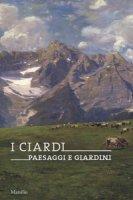 I Ciardi. Paesaggi e giardini. Catalogo della mostra (Conegliano, 16 febbraio-23 giugno 2019). Ediz. a colori