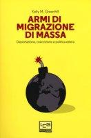 Armi di migrazione di massa. Deportazione, coercizione e politica estera - Greenhill Kelly M.