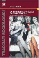 La sociologia visuale. Che cos'è e come si fa - Mattioli Francesco