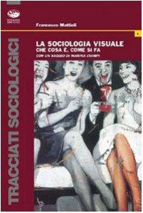 Copertina di 'La sociologia visuale. Che cos'è e come si fa'