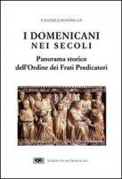I domenicani nei secoli. Panorama storico dell'Ordine dei frati predicatori - Penone Daniele