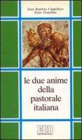 Le due anime della pastorale italiana. Dialogo sui modelli di Chiesa in discussione - Cappellaro J. Bautista, Franchini Enzo