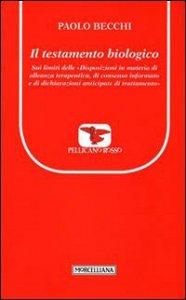 Copertina di 'Il testamento biologico. Sui limiti delle «Disposizioni in materia di alleanze terapeutica, di consenso informato e di dichiarazioni anticipate di trattamento»'