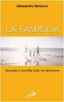La famiglia. Successi e sconfitte sulla via dell'amore - Bertacco Alessandro