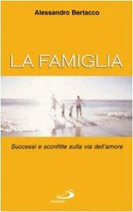 Copertina di 'La famiglia. Successi e sconfitte sulla via dell'amore'