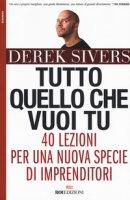 Tutto quello che vuoi tu. 40 lezioni per una nuova specie di imprenditori - Sivers Derek