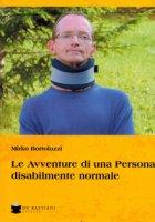 Le avventure di una persona disabilmente normale - Bortoluzzi Mirko