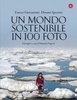Un mondo sostenibile in 100 foto - Enrico Giovannini, Donato Speroni
