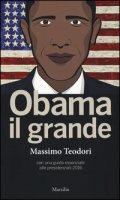 Obama il grande. Con una guisa essenziale alle presidenziali 2016 - Teodori Massimo