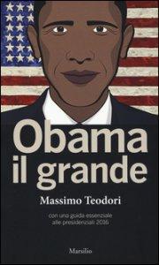 Copertina di 'Obama il grande. Con una guisa essenziale alle presidenziali 2016'